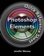 Photoshop Elements Quick Reference Guide by Jennifer Moreau