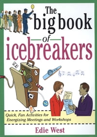 The Big Book of Icebreakers: Quick, Fun Activities for Energizing Meetings and Workshops: Quick…