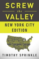 Screw the Valley: New York City Edition by Timothy Sprinkle