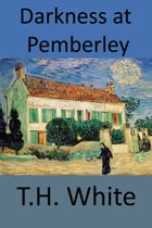 Darkness at Pemberley by T.H. White