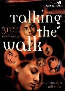 Book Talking the Walk: 31 Sessions for New Small Groups by Dave Bartlett