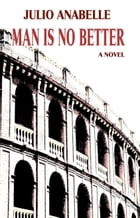 MAN IS NO BETTER by Julio Anabelle