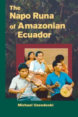 Book The Napo Runa of Amazonian Ecuador by Michael Uzendoski