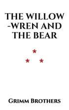 The Willow-Wren and the Bear by Grimm Brothers