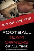 100 of the Top Football Team Owners of All Time by alex trostanetskiy