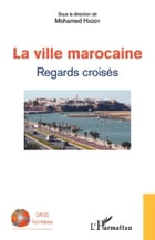 La ville marocaine: Regards croisés by Editions L'Harmattan