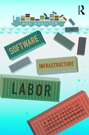 Software,  Infrastructure,  Labor A Media Theory of Logistical Nightmares