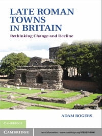 Late Roman Towns in Britain: Rethinking Change and Decline