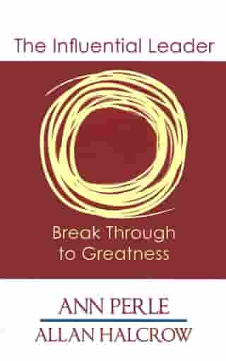 The Influential Leader: Break Through to Greatness by Ann Perle
