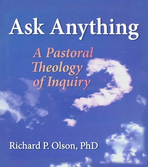 Ask Anything A Pastoral Theology of Inquiry