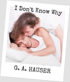 I Don't Know Why by G. A. Hauser