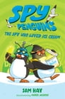 Spy Penguins: The Spy Who Loved Ice Cream Cover Image