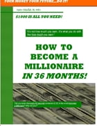 How to Become a Millionaire In 36 Months: Your Money Your Future...Do It!- $100 is all You Need! by Naim Abdullah BS MBA