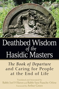 Deathbed Wisdom of the Hasidic Masters: The Book of Departure and Caring for People at the End of…