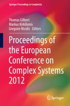 Proceedings of the European Conference on Complex Systems 2012 by Thomas Gilbert