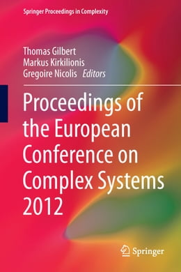 Book Proceedings of the European Conference on Complex Systems 2012 by Thomas Gilbert