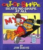 Out-Of-Shape Beats No Shape At All by Jim Davis