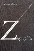 Zoographies: The Question of the Animal from Heidegger to Derrida by Matthew Calarco