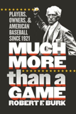 Much More Than a Game Players,  Owners,  and American Baseball since 1921