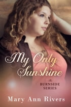 My Only Sunshine: A Burnside Novella by Mary Ann Rivers
