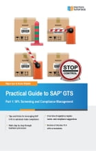 Practical Guide to SAP GTS Part 1: SPL Screening and Compliance Management by Rajen Iyer