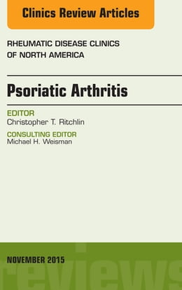 Book Psoriatic Arthritis, An Issue of Rheumatic Disease Clinics 41-4, by Christopher T. Ritchlin