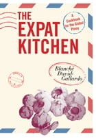 The Expat Kitchen: A Cookbook for The Global Pinoy by Blanche David-Gallardo