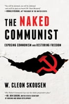 The Naked Communist: Exposing Communism and Restoring Freedom by W. Cleon Skousen