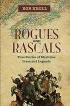 Rogues and Rascals: True Stories of Maritime Lives and Legends