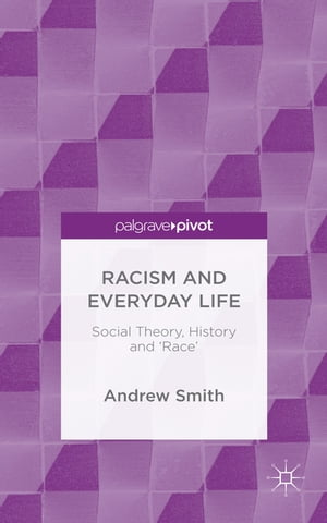 Racism and Everyday Life Social Theory, History and 'Race'
