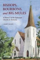 Bishops, Bourbons, and Big Mules: A History of the Episcopal Church in Alabama by J. Barry Vaughn