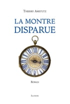 La montre disparue: Roman historique by Thierry Amstutz