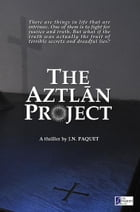 The Aztlan Project by J.N. Paquet