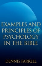 Examples and Principles of Psychology in the Bible by Dennis Farrell