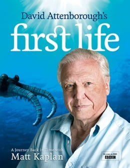Book David Attenborough's First Life: A Journey Back in Time with Matt Kaplan by Sir David Attenborough