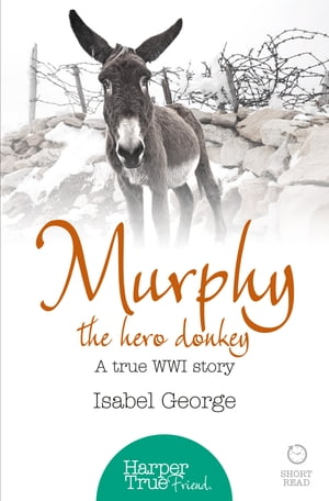 Murphy the Hero Donkey: A true WW1 story (HarperTrue Friend ? A Short Read)