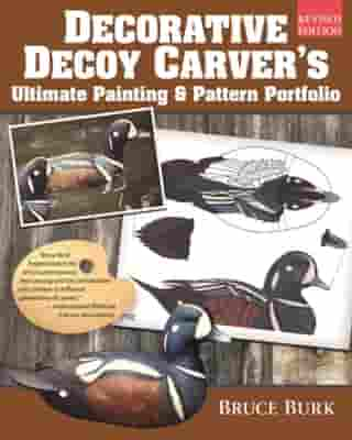 Decorative Decoy Carver's Ultimate Painting & Pattern Portfolio, Revised Edition by Bruce Burk