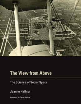 Book The View from Above: The Science of Social Space by Jeanne Haffner