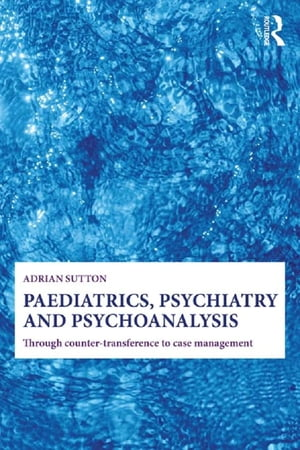 Paediatrics,  Psychiatry and Psychoanalysis Through counter-transference to case management
