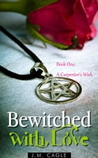 Bewitched with Love, Book One: A Carpenter's Wish