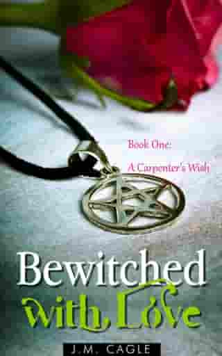 Bewitched with Love, Book One: A Carpenter's Wish by J.M. Cagle