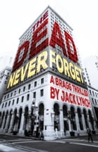 The Dead Never Forget: A Bragg Thriller by Jack Lynch