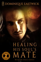 Healing His Soul's Mate (Wiccan Haus #13) by Dominique Eastwick