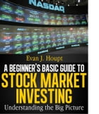 A BEGINNER'S BASIC GUIDE TO STOCK MARKET INVESTING: UNDERSTANDING THE BIG PICTURE