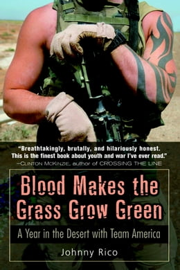 Book Blood Makes the Grass Grow Green: A Year in the Desert with Team America by Johnny Rico
