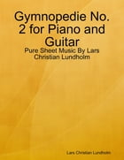 Gymnopedie No. 2 for Piano and Guitar - Pure Sheet Music By Lars Christian Lundholm by Lars Christian Lundholm