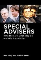Special Advisers,: Who they are, what they do and why they matter