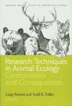 Research Techniques in Animal Ecology: Controversies and Consequences by Luigi Boitani