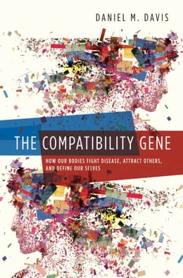 Book The Compatibility Gene: How Our Bodies Fight Disease, Attract Others, and Define Our Selves: How… by Daniel M. Davis