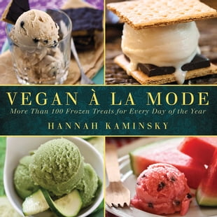 Vegan a la Mode: More Than 100 Frozen Treats Made from Almond, Coconut, and Other Dairy-Free Milks